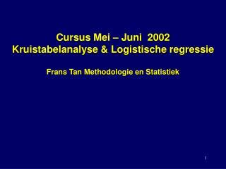 Cursus Mei – Juni  2002 Kruistabelanalyse & Logistische regressie Frans Tan Methodologie en Statistiek