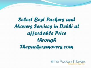 Select Best Packers and Movers Services in Delhi at affordable Price through Thepackersmovers.com