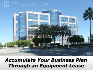 Accumulate Your Business Plan Through an Equipment Lease - US Business Funding