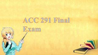 ACC 291 week 5 final exam | ACC 291 Final Exam - Studentwhiz