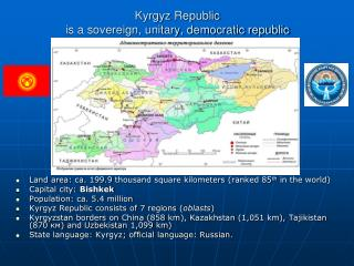 Kyrgyz Republic  is a sovereign, unitary, democratic republic