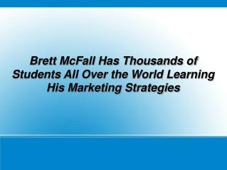 Brett McFall Has Thousands of Students All Over the World Learning His Marketing Strategies