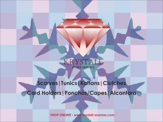 Silk Scarfs, Tunics, Kaftans, Clutches | krystall-soamas.com