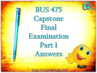 UOP E Help - BUS 475 : BUS 475 Capstone Final Examination Part 1 Answers