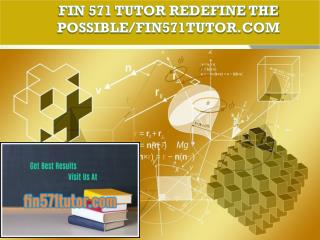 FIN 571 TUTOR Redefine the Possible/fin571tutor.com