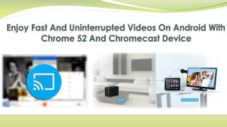 Download Chromecast Call 1-855-293-0942 Enjoy Fast And Uninterrupted Videos On Android With
