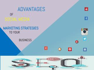 Advantages of Social Media Marketing Strategies to your Business.