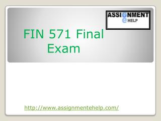 FIN 571- FIN 571 Final Exam, UOP FIN 571 Final Exam Answers on Assignment E Help