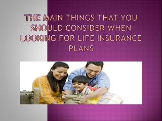 The Main Things That You Should Consider When Looking For Life Insurance Plans