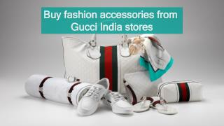 Buy fashion accessories from Gucci India stores