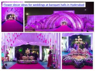 Flower decor ideas for weddings at banquet halls in Hyderabad