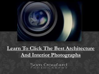 Learn To Click The Best Architecture And Interior Photographs