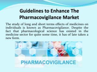 Guidelines to Enhance The Pharmacovigilance Market