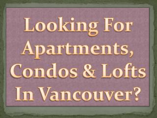 Looking For Apartments, Condos & Lofts In Vancouver?