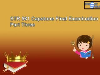 STR 581 Capstone Final Examination Part 3 -  STR 581 Capstone Final Exam | Studentehelp