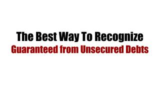 The Best Way To Recognize Guaranteed from Unsecured Debts