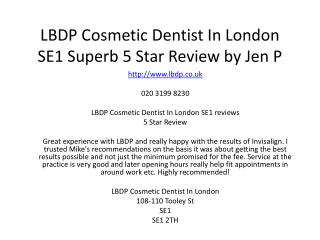 LBDP Cosmetic Dentist In London SE1 Superb 5 Star Review by Jen P