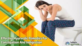 Effective Ayurvedic Remedies For Constipation And Indigestion
