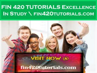 FIN 420 TUTORIALS Excellence In Study \ fin420tutorials.com