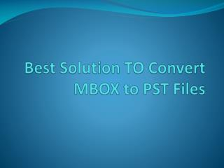 Best Solution TO Convert MBOX to PST Files