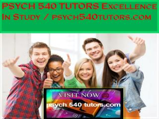 PSYCH 540 TUTORS Excellence In Study / psych540tutors.com