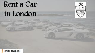 Try Car Hire in London for a prestigious experience