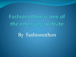Fashionothon is one of the emerging website