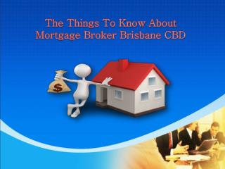 The Things To Know About Mortgage Broker Brisbane CBD