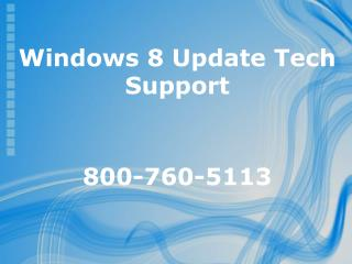 Windows 8 Update Tech Support Help Number 800-760-5113