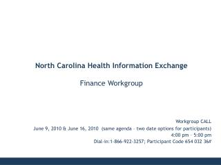 Workgroup CALL June 9, 2010 & June 16, 2010  (same agenda – two date options for participants)  4:00 pm – 5:00 p