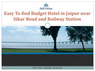 Easy To find Budget Hotel in Jaipur near Sikar Road and Railway Station  Hotel Park Ocean.ppt