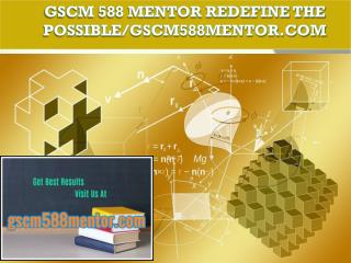 GSCM 588 MENTOR Redefine the Possible/gscm588mentor.com
