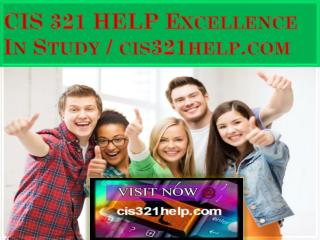 CIS 321 HELP Excellence In Study / cis321help.com