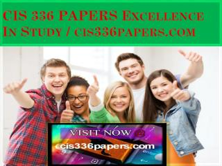 CIS 336 PAPERS Excellence In Study / cis336papers.com