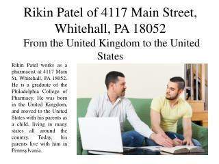 Rikin Patel of 4117 Main Street, Whitehall, PA 18052 - From the United Kingdom to the United States