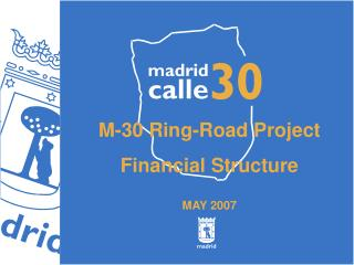 M-30 Ring-Road Project Financial Structure MAY 2007