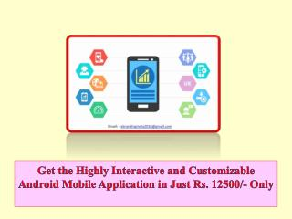 Get the Highly Interactive and Customizable Android Mobile Application in Just Rs. 12500/- Only