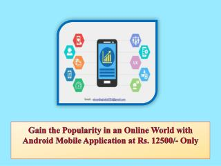 Gain the Popularity in an Online World with Android Mobile Application at Rs. 12500/- Only