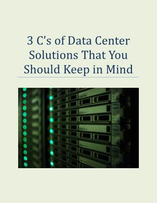 3 C's of Data Center Solutions That You Should Keep in Mind