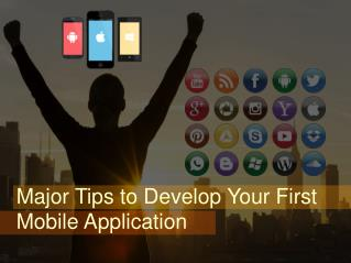 Major Tips to Develop Your First Mobile App