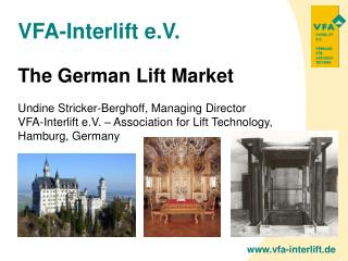 The German Lift Market Undine Stricker-Berghoff, Managing Director VFA-Interlift e.V. – Association for Lift Technology,