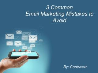 3 Common Email Marketing Mistakes to Avoid