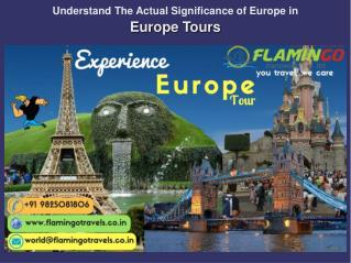 Understand The Actual Significance of Europe in Europe Tours