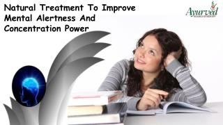 Natural Treatment To Improve Mental Alertness And Concentration Power
