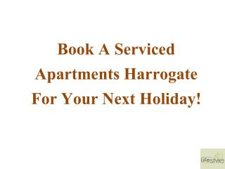 Book A Serviced Apartments Harrogate For Your Next Holiday!