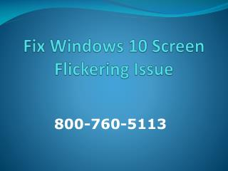 Tech Support for Windows 10 Screen Flickering @ 800-760-5113