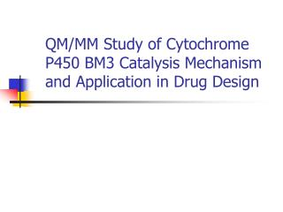 QM/MM Study of Cytochrome P450 BM3 Catalysis Mechanism and Application in Drug Design