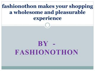 fashionothon makes your shopping a wholesome and pleasurable experience