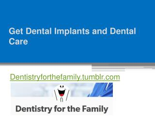 Get Dental Implants and Dental Care - Dentistryforthefamily.tumblr.com