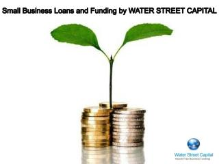 Small Business Loans and Funding by WATER STREET CAPITAL